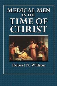Medical Men in the Time of Christ by Willson, Robert N. -Paperback