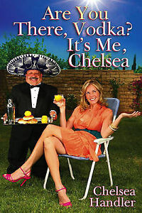 NEW Are You There, Vodka? It's Me, Chelsea by Chelsea Handler