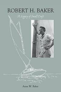 Robert H. Baker: A Legacy of Small Craft by Baker, Anne W. -Paperback