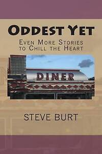 Oddest Yet: Even More Stories to Chill the Heart by Burt, Steve -Paperback