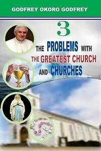 The-Problems-with-the-Greatest-Church-and-Churches-by-Godfrey-Godfrey-Okoro
