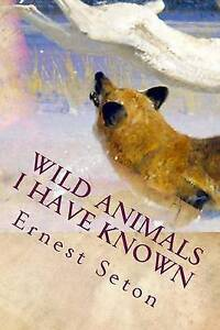 NEW Wild Animals I Have Known by Ernest Thompson Seton