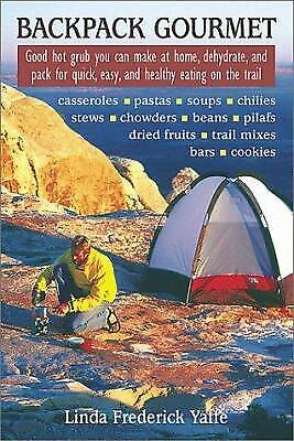 Backpack Gourmet : Good Hot Grub You Can Make at Home, Dehydrate, and Pack...