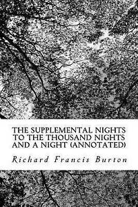 The-Supplemental-Nights-to-the-Thousand-Nights-and-a-Night-Annot-9781530583249