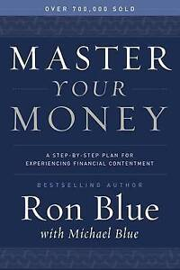 Master Your Money: A Step-By-Step Plan for Experiencing Financial by Blue, Ron