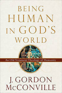 Mcconville  J. Gordon-Being Human In God`S World  BOOKH NEW