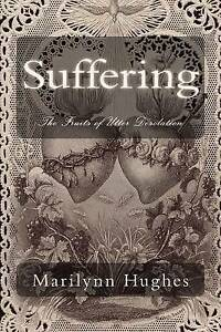 Suffering: The Fruits of Utter Desolation by Hughes, Marilynn -Paperback