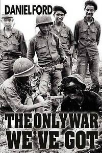 NEW The Only War We've Got: Early Days in South Vietnam by Daniel Ford