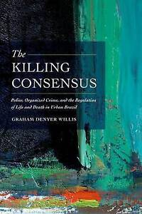 The Killing Consensus – Police, Organized Crime, and the Regulation of Lif