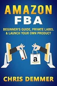Amazon Fba Beginner's Guide Private Label & Launch Your Own Pro by Demmer Chris