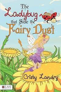 The Ladybug That Stole the Fairy Dust By Landry, Cristy -Paperback