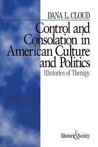 Control and Consolation in American Culture and Politics: Rhetoric of Therapy (R
