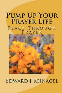 NEW Pump Up Your Prayer Life by Edward J Reinagel