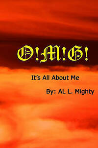 O!m!g!: It's All about Me by Mighty, Al L. -Paperback