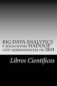 BIG DATA ANALYTICS y soluciones HADOOP con herramientas de IBM (Spanish Edition)