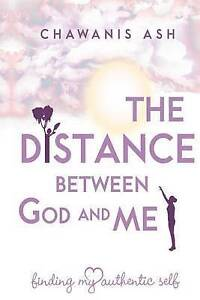 NEW The Distance Between God and Me:: Finding My Authentic Self