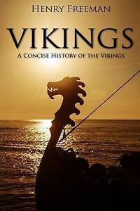 Vikings: A Concise History of the Vikings by Freeman, Henry -Paperback