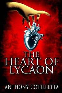 NEW The Heart of Lycaon by Anthony Cotilletta