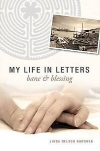NEW My Life in Letters: Bane & Blessing by Linda Nelson Gardner