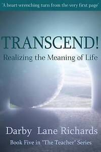 Transcend! Realizing the Meaning of Life by Richards, Darby Lane -Paperback