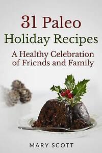 31 Paleo Holiday Recipes Healthy Celebration Friends Family by Scott Mary R