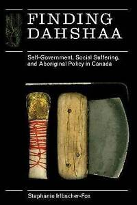 Finding Dahshaa: Self-Government, Social Suffering, and Aboriginal Policy in...