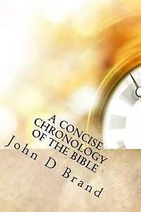 A-Concise-Chronology-of-the-Bible-by-Brand-John-D-Paperback