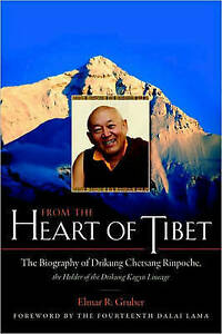 From the Heart of Tibet: The Biography of Drikung Chetsang Rinpoche, the...