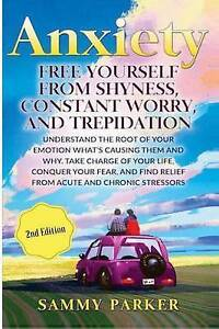 Anxiety: Free Yourself from Shyness, Constant Worry, Trepidat by Parker, Sammy