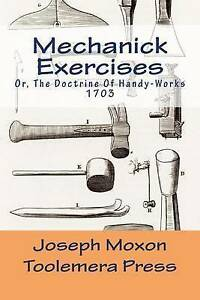 Mechanick Exercises: Or, the Doctrine of Handy-Works by Moxon, Joseph -Paperback
