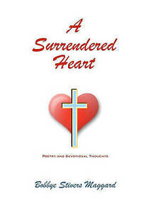 A Surrendered Heart: Poetry and Devotional Thoughts by Maggard, Bobbye Stivers