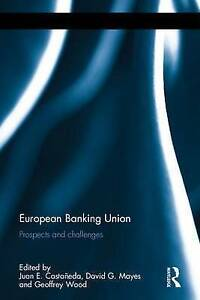 European Banking Union: Prospects and challenges (Routledge International Studie