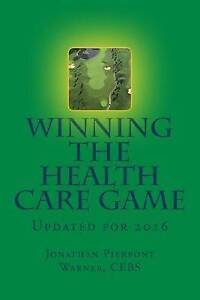 Winning the Health Care Game: Updated for 2016 by Warner Cebs, Jonathan Pierpont