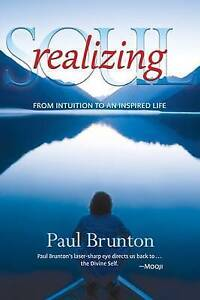 NEW Realizing Soul: From Intuition to an Inspired Life by Paul Brunton