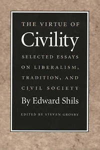 NEW Virtue of Civility, The by Edward Shils