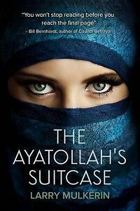 NEW The Ayatollah's Suitcase by Larry Mulkerin