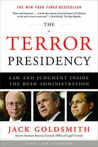 The Terror Presidency: Law and Judgment Inside the Bush Administration by...