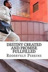 Destiny-Created-Promise-Fullfilled-Life-Purpose-E-by-Perkins-II-Roosevelt-Pj
