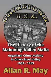 Crimetown U.S.A.: The History of the Mahoning Valley Mafia: Organized Crime Acti