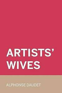 Artists' Wives by Daudet, Alphonse 9781530165681 -Paperback