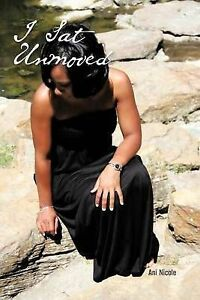 NEW I Sat Unmoved by Ani Nicole