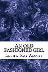 NEW An Old Fashioned Girl: (Louisa May Alcott Classics Collection)