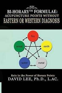 Bi-Horary Formulae: Acupuncture Points Without Eastern or Western by Lee, David