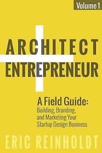 Architect Entrepreneur Field Guide Building Branding  by Reinholdt Eric W