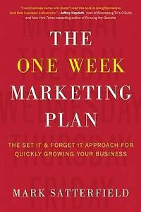 The One Week Marketing Plan: The Set It & Forget It Approach for Quickly Growing