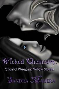 Wicked Chemistry: Original Weeping Willow Stories by Madera, Sandra -Paperback