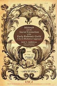 Mishnah and the Social Formation of the Early Rabbinic Guild: A...