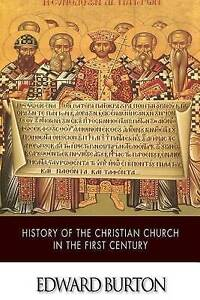 History of the Christian Church in the First Century by Burton, Edward