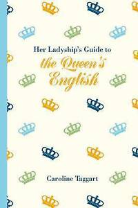 Her Ladyship's Guide to the Queen's English by Taggart, Caroline -Hcover