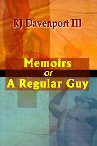 NEW Memoirs of a Regular Guy by R. J. Davenport III